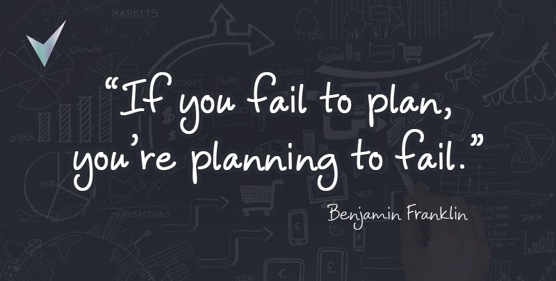 If you fail to plan, you're planning to fail
