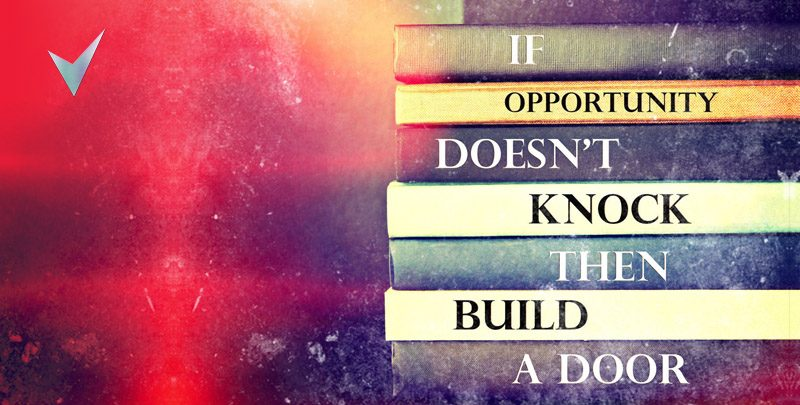 Create opportunity. Don't Wait