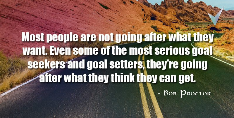 Most people are not going after what they want