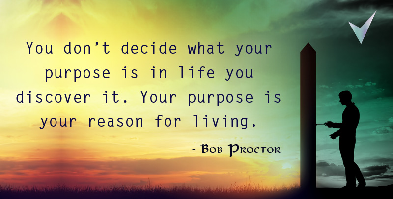 You don't decide what your purpose is in life you discover it