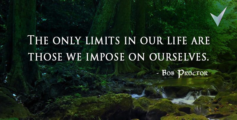The Only Limits in Our Life Are Those We Impose On Ourselves