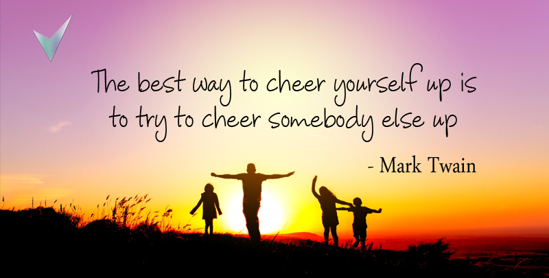 The Best Way to Cheer Yourself up is to Try to Cheer Somebody else up