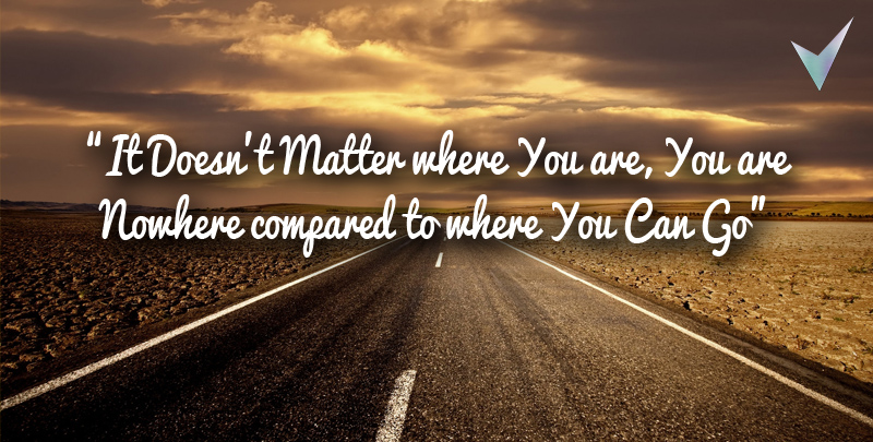 It Doesn't Matter where You are, You are Nowhere compared to where You Can Go