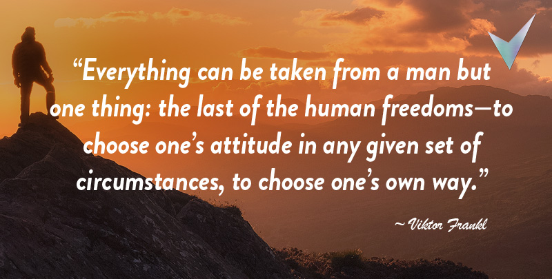 Everything can be taken from a man but one thing: the last of the human freedoms - to choose one's attitude in any given set of circumstances, to choose one's own way. ~ Viktor Frankl