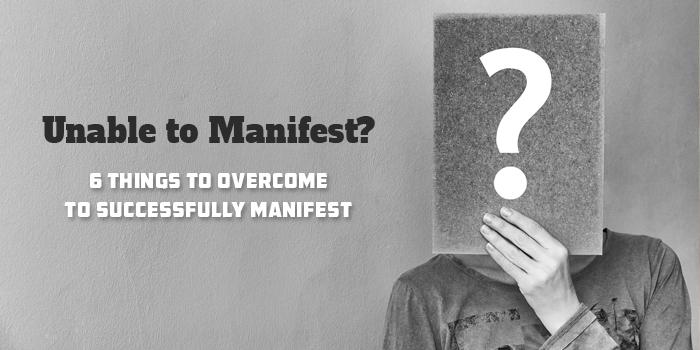 6 Reasons Why You're Not Manifesting What You Want