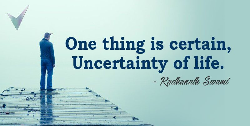 One thing is certain, Uncertainty of life