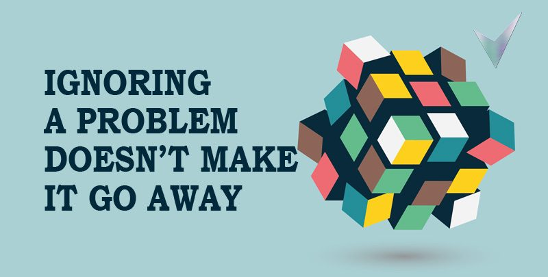 Ignoring a Problem Doesn't make it Go Away
