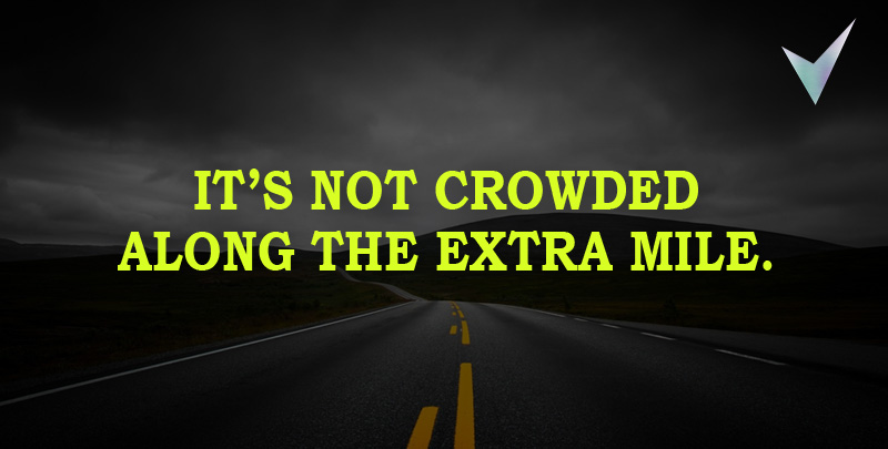 It's not crowded along the extra mile. ~ Dr. Wayne Dyer